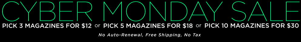 Cyber Monday Magazine Sale - Pick 3 for $12, 5 for $18 or 10 for $30