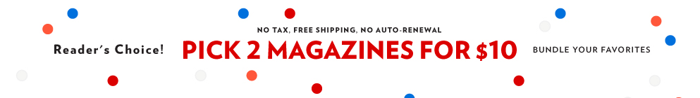 Select 2 Magazines for $10