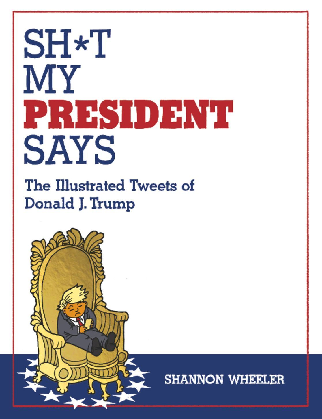Sht My President Says The Illustrated Tweets of Donald J Trump Digital