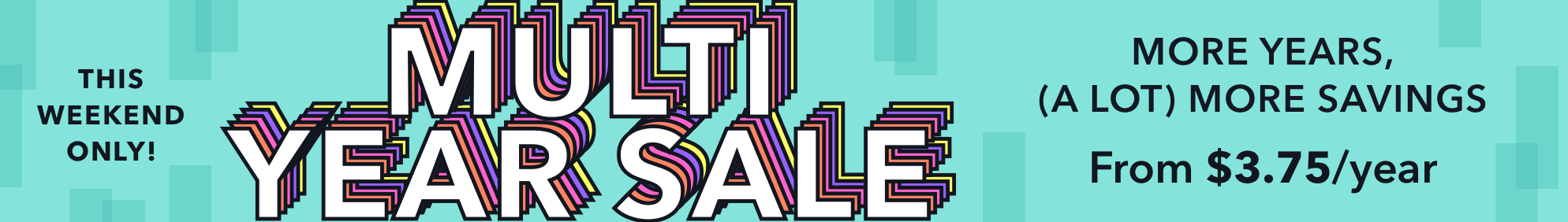 The Multi-Year Sale July 21