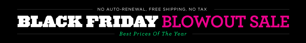 Black Friday Blowout Sale! Best Prices of the year. NO AUTO-RENEWAL.