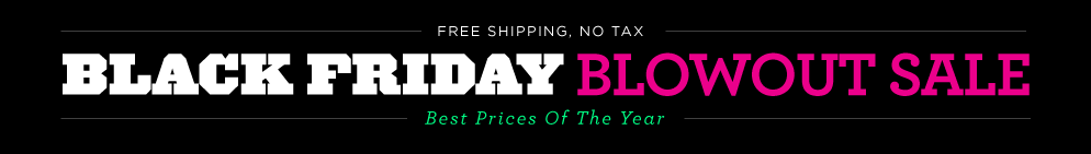 Black Friday 2016 Blowout Sale! Best Prices of the year
