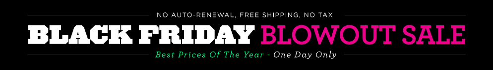 Black Friday 2015 Blowout Sale! Best Prices of the year. NO AUTO-RENEWAL.